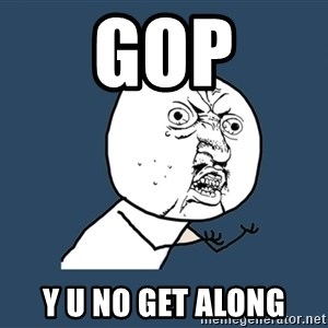 Y U No - GOP Y U No get along