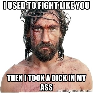 Masturbation Jesus - i used to fight like you then I took a dick in my ass