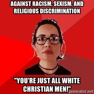 """Liberal Douche Garofalo - AGAINST RACISM, SEXISM, AND religious discrimination """"you're just all white christian men!"""""""
