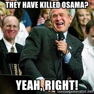 Laughing Bush - They have killed Osama? Yeah, right!