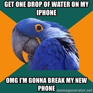 Paranoid Parrot - get one drop of water on my iphone omg I'm gonna break my new phone