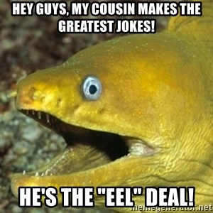 "Punch Line Eel - Hey guys, my cousin makes the greatest jokes! He's the ""EEL"" deal!"