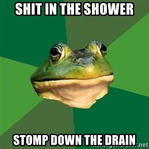 Foul Bachelor Frog - Shit in the showeR Stomp down the drain