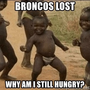 Third World Success - BRONCOS LOST WHY AM I STILL HUNGRY?