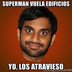 Generic Indian Guy - Superman vuela edificios yo, los atravieso