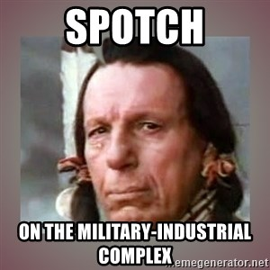 Crying Indian - Spotch on the military-industrial complex