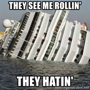 Sunk Cruise Ship - They See Me Rollin' They Hatin'
