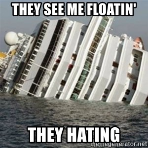 Sunk Cruise Ship - They see me floatin' they hating