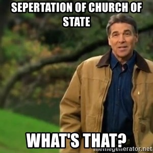 rick perry strong 1 - Sepertation of church of state what's that?