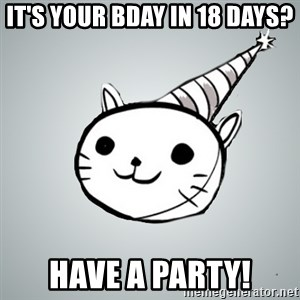 Party cat - It's your bday in 18 days? have a party!