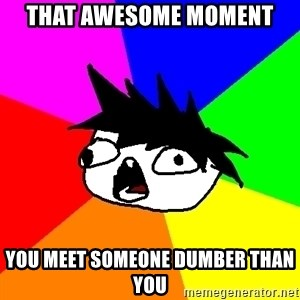 Dumbass Tabooby - that awesome moment  you meet someone dumber than you