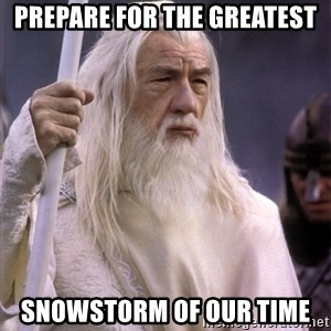 White Gandalf - Prepare for the greatest snowstorm of our time