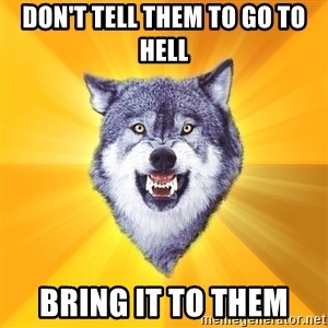 Courage Wolf - Don't tell them to go to hell bring it to them