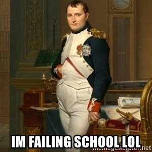 napoleon - im failing school lol