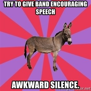 Jackass Drum Major - try to give band encouraging speech awkward silence.