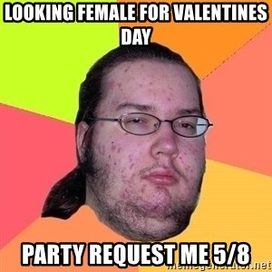 Gordo Nerd - lookıng female for valentınes day party request me 5/8