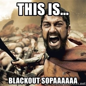 Spartan300 - This is... BLACKOUT SOPAAAAAA