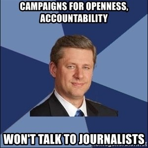 Harper Government - campaigns for openness, accountability won't talk to journalists
