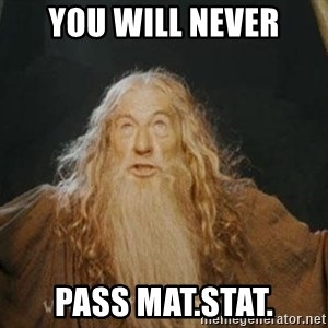 You shall not pass - you will never pass mat.stat.