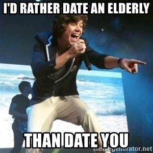 Heartless Harry - I'D RATHER DATE AN ELDERLY THAN DATE YOU