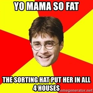 cheeky harry potter - Yo mama so fat the sorting hat put her in all 4 houses