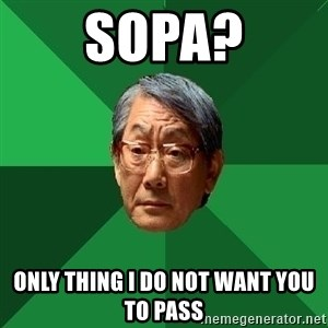 High Expectations Asian Father - SOPA? ONLY THING I DO NOT WANT you TO PASS