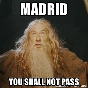 You shall not pass - Madrid  you shall not pass