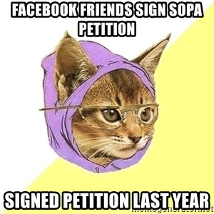 Hipster Kitty - facebook friends sign sopa petition signed petition last year