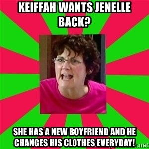 Screamin Barbra - Keiffah wants jenelle back? She has a new boyfriend and he changes his clothes everyday!