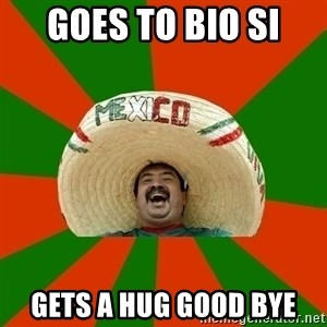 Successful Mexican - GOES TO BIO SI GETS A HUG GOOD BYE