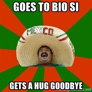 Successful Mexican - GOES TO BIO SI GETS A HUG GOODBYE