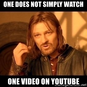 Lord Of The Rings Boromir One Does Not Simply Mordor - ONE DOES NOT SIMPLY WATCH ONE VIDEO ON YOUTUBE