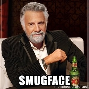 I Dont Always Troll But When I Do I Troll Hard - SmugFaCE