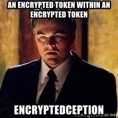 inception - An encrypted token Within an encrypted token encryptedception