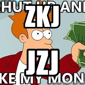 Shut Up And Take My Money - zkj jzj