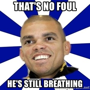 Peperealmadridportugal2 - THAT'S NO FOUL HE'S STILL BREATHING