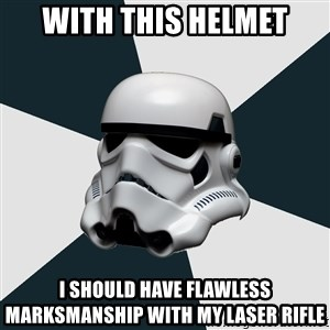 stormtrooper - With this helmet I should have flawless marksmanship with my laser rifle