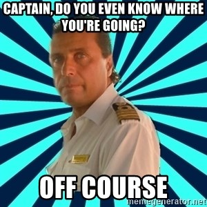 Francseco Schettino - Captain, do you even know where you're going? Off Course