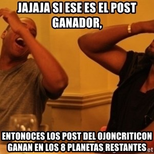 Kanye and Jay - jajaja si ese es el post ganador, entonoces los post del ojonCRITICON GANAN EN LOS 8 PLANETAS RESTANTES