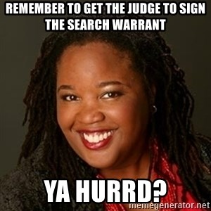 Educated Black Woman - Remember to get the judge to sign the search warrant ya hurrd?