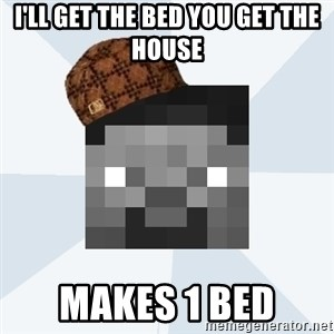Scumbag Steve (MCF) - I'll get the bed you get the house makes 1 bed