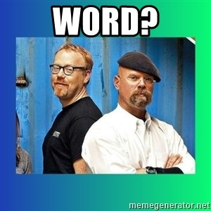 Mythbusters - word?