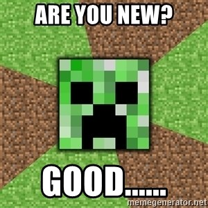 Minecraft Creeper - are you new? good......