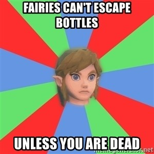 Confused Link - fairies can't escape bottles unless you Are dead