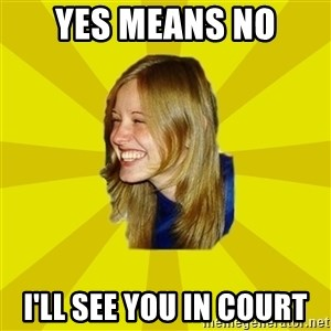 Trologirl - YES MEANS NO I'LL SEE YOU IN COURT