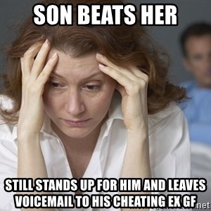 Single Mom - SON BEATS HER STILL STANDS UP FOR HIM AND LEAVES VOICEMAIL TO HIS CHEATING EX GF