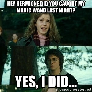 Harry Hermione Scare Tactic - Hey hermione,did you caught my magic wand last night? Yes, I did...