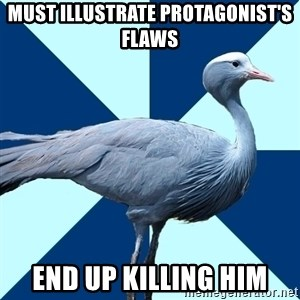 Creative Writing Student Crane - must illustrate protagonist's flaws end up killing him