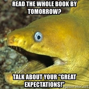 "Punch Line Eel - Read the Whole book by tomorrow? Talk about your ""great Expectations!"""