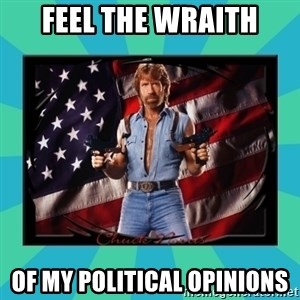 No Respect Norris - Feel the wraith of my political opinions